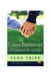 Como Pastorear el Corazon de Su Hijo