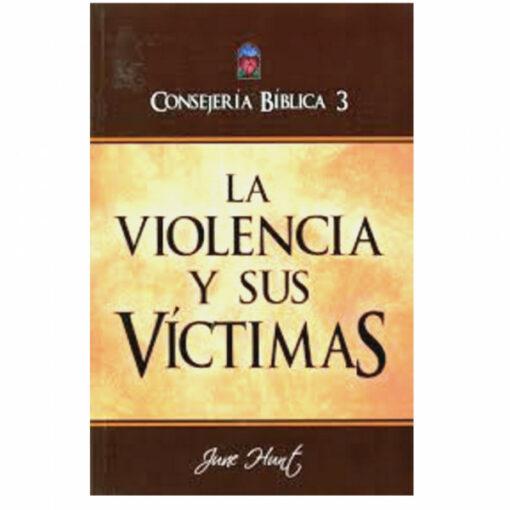 CONSEJERÍA BÍBLICA 3, LA VIOLENCIA Y SUS VÍCTIMAS