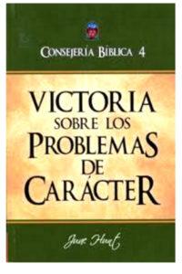 CONSEJERÍA BÍBLICA 4,VICTORIA SOBRE LOS PROBLEMAS DE CARÁCTER